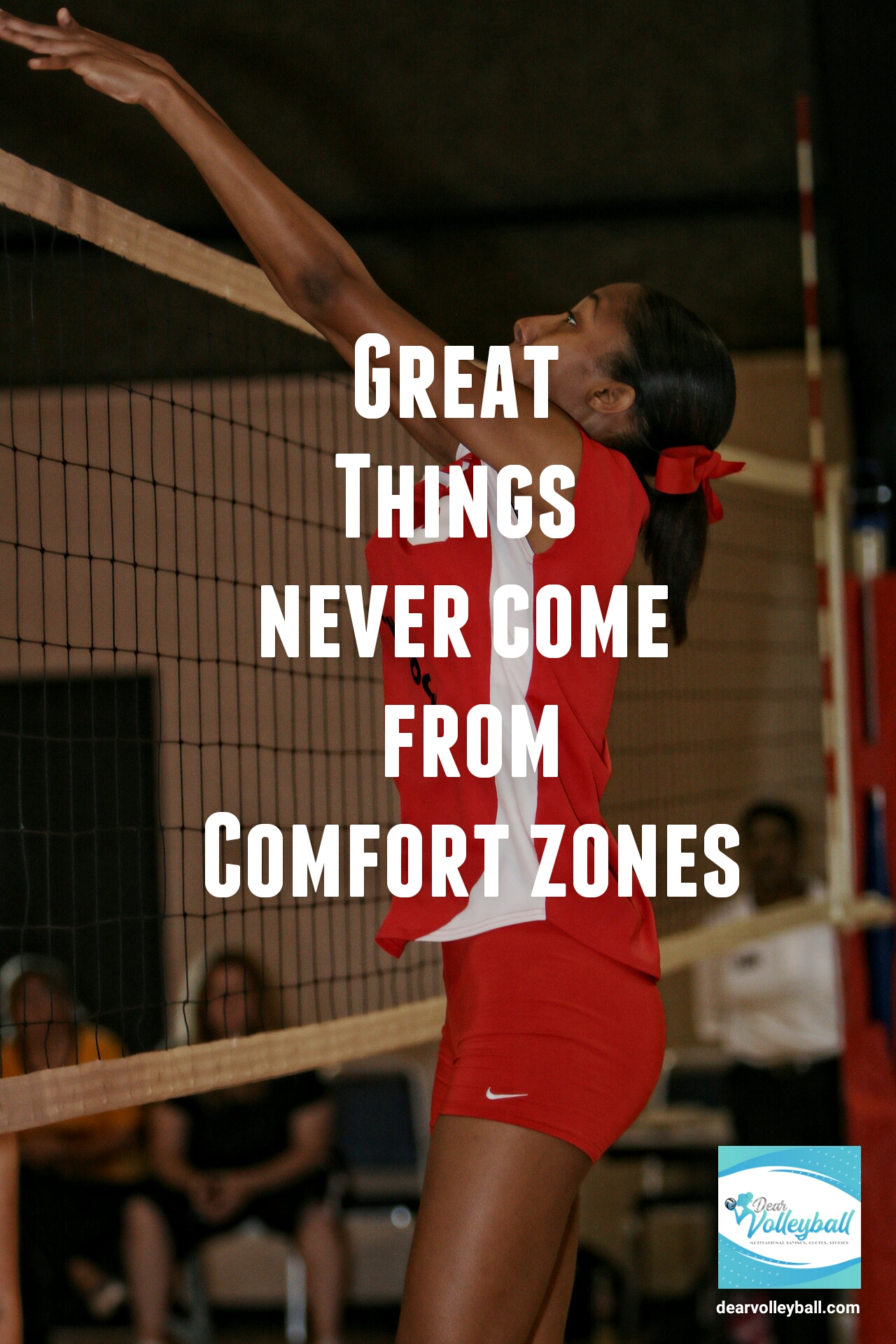 Great things never come from comfort zones and other motivational volleyball quotes on DearVolleyball.com
