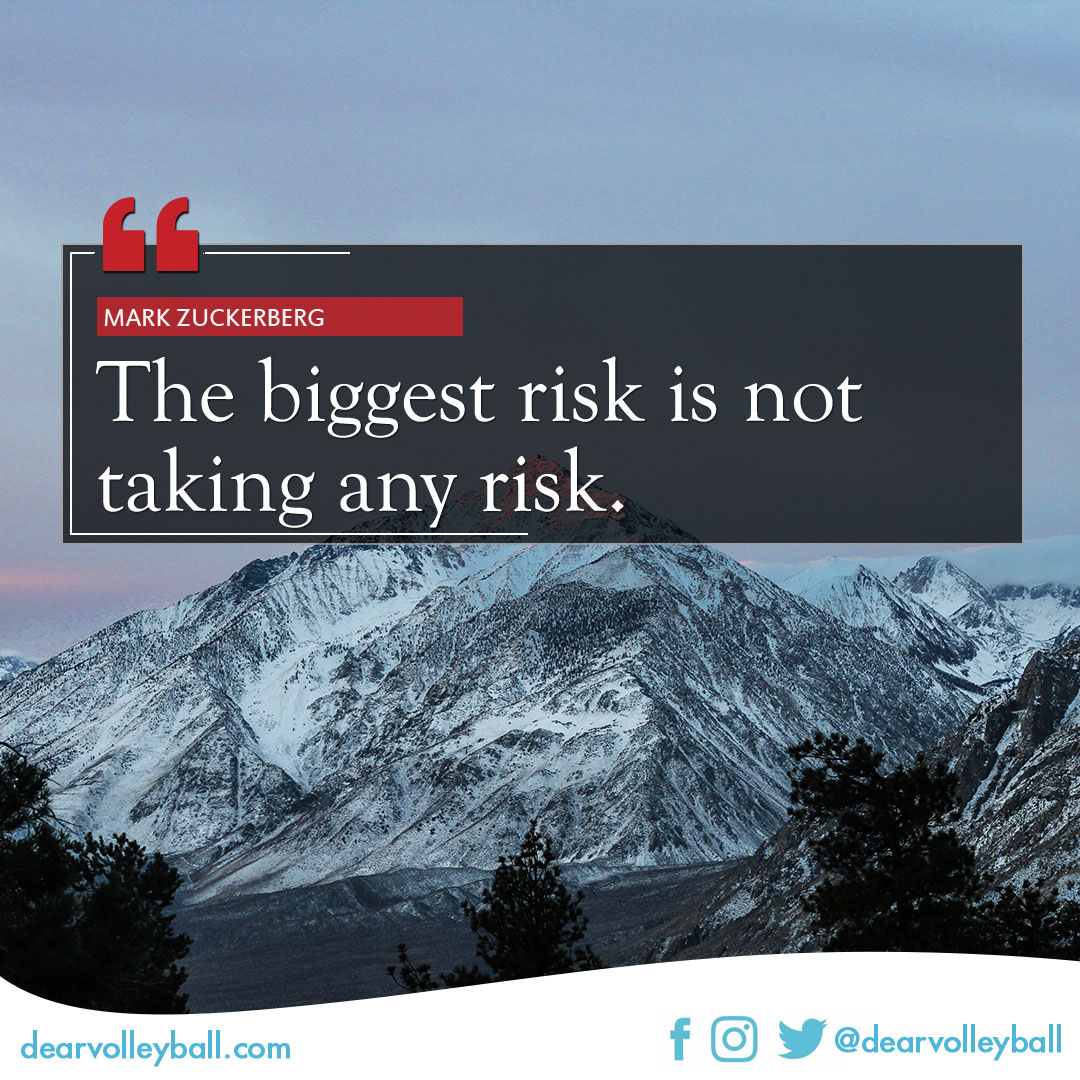 The biggest risk is not taking any risk and other quotes on DearVolleyball.com