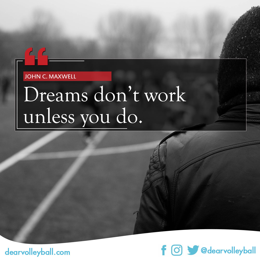 Dreams dont work unless you do and other quotes on DearVolleyball.com