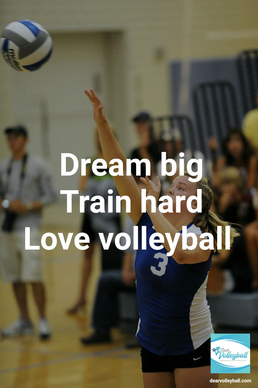 Dream big, train hard love volleyball and other motivational volleyball quotes on DearVolleyball.com