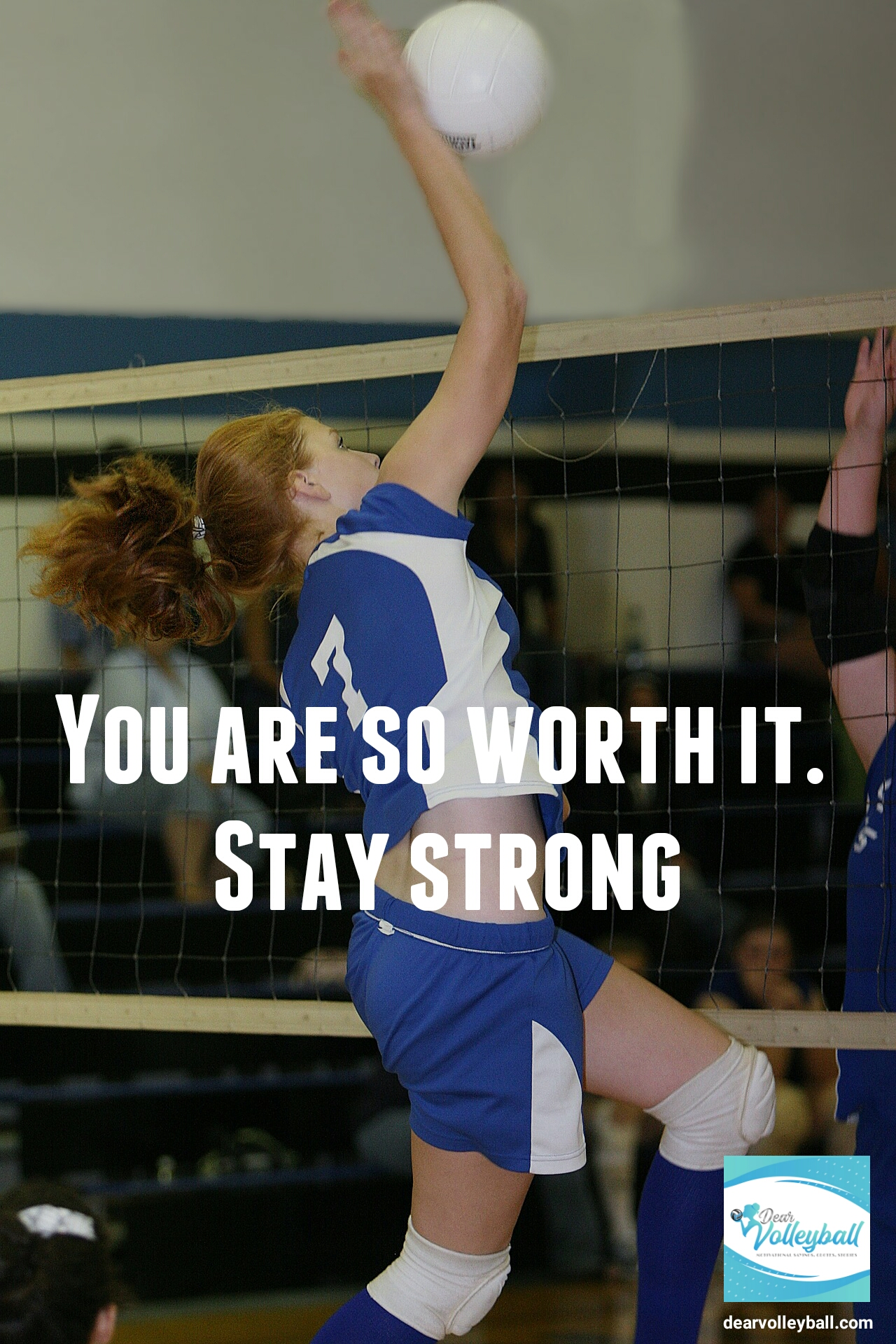 You are so worth it, stay strong and other quotes on motivation on DearVolleyball.com