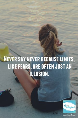 Never say never because limits like fears are often just an illusion and 75 other volleyball inspirational quotes on Dear Volleyball.com
