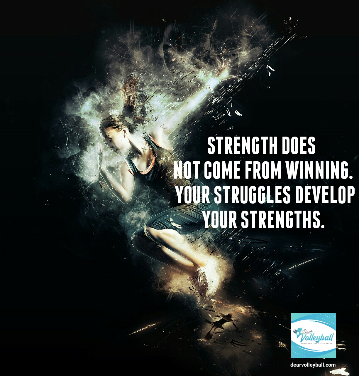 Strength does not come from winning. Your struggles develop your strengths and 75 other volleyball inspirational quotes on Dear Volleyball.com