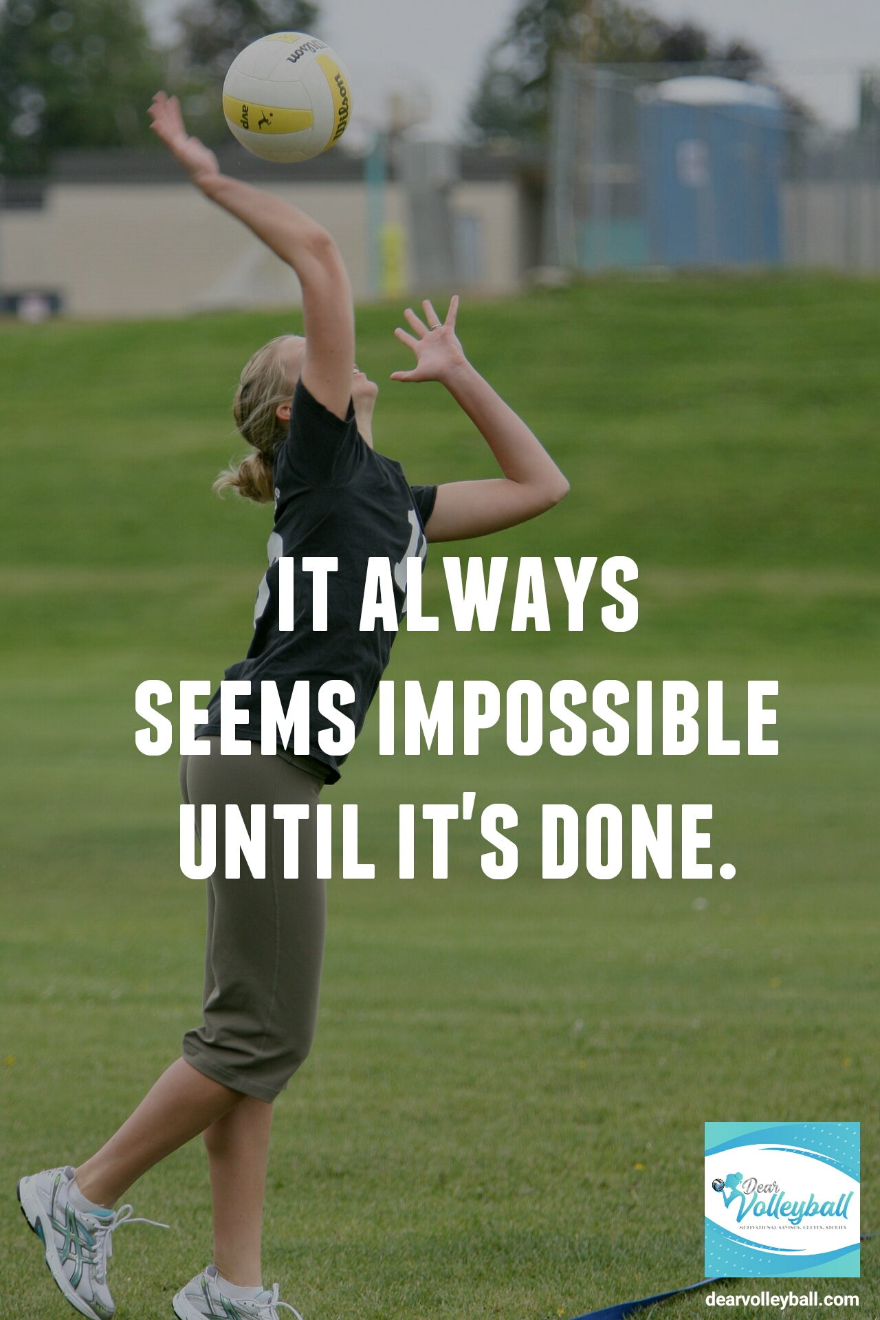 It always seems impossible until its done and 75 other volleyball inspirational quotes on Dear Volleyball.com