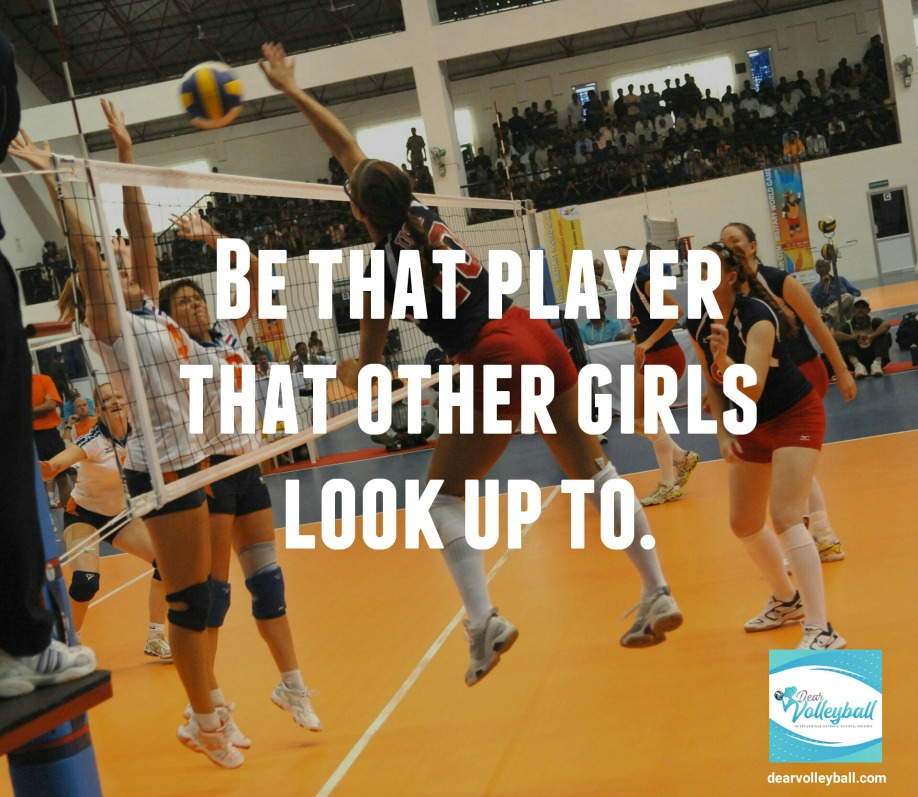 Be that player that other players look up to and 75 other volleyball inspirational quotes on Dear Volleyball.com