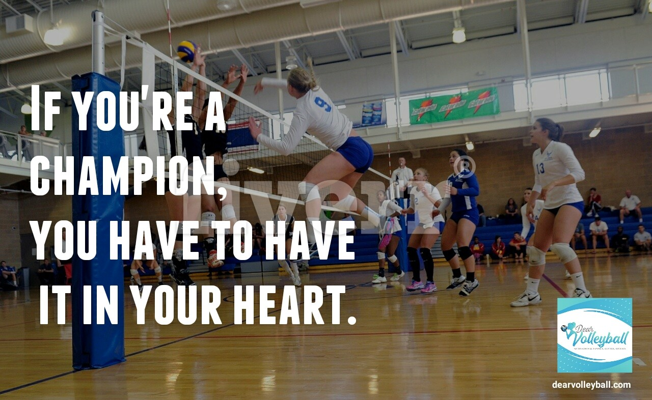 If you're a champion you have to have it in your heart and other motivational volleyball quotes on DearVolleyball.com
