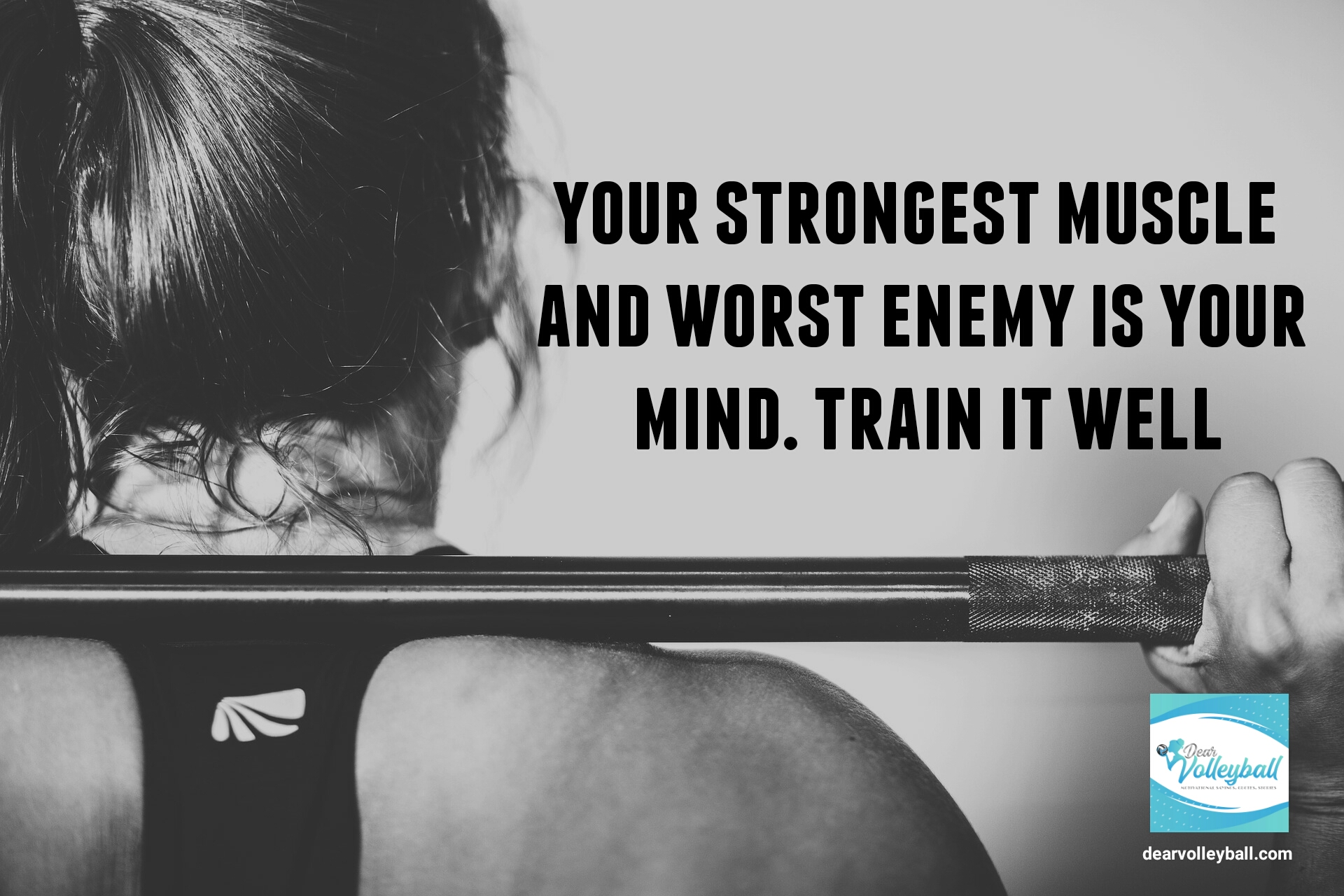 Your strongest muscle and worst enemy is your mind  and other motivational volleyball quotes on DearVolleyball.com