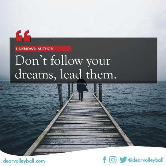 popular sayings and volleyball quotes. Don't follow your dreams, lead them.