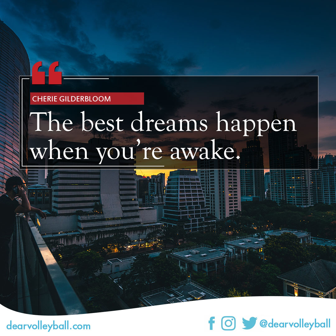 popular sayings and volleyball quotes. The best dreams happen when you're awake.