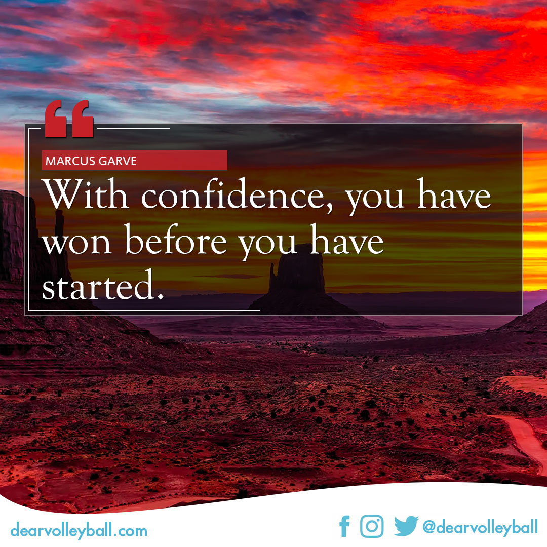 With confidence you've won before you started and other self confidence quotes on DearVolleyball.com