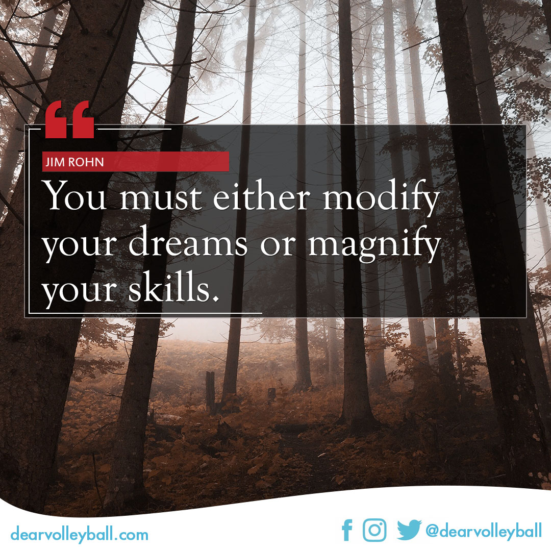 popular sayings and volleyball quotes. You must either modify your dreams or magnify your skills.