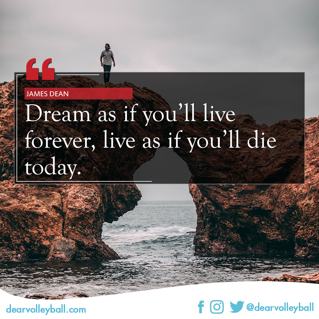 popular sayings and volleyball quotes. Dream as if you'll live forever, live as if you'll die today.