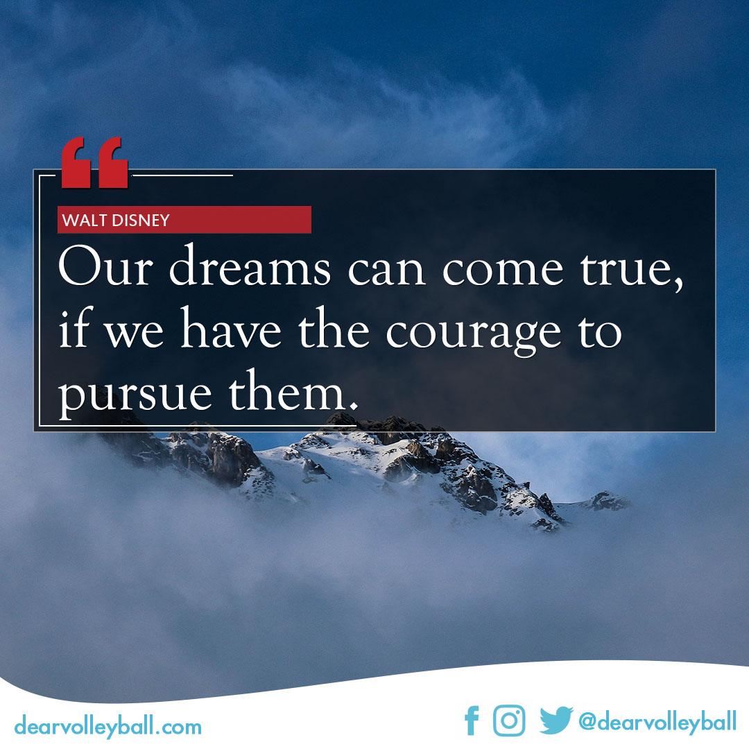 Our dreams can come true if we have the courage to pursue them and 30 inspiring dream quotes  on DearVolleyball.com