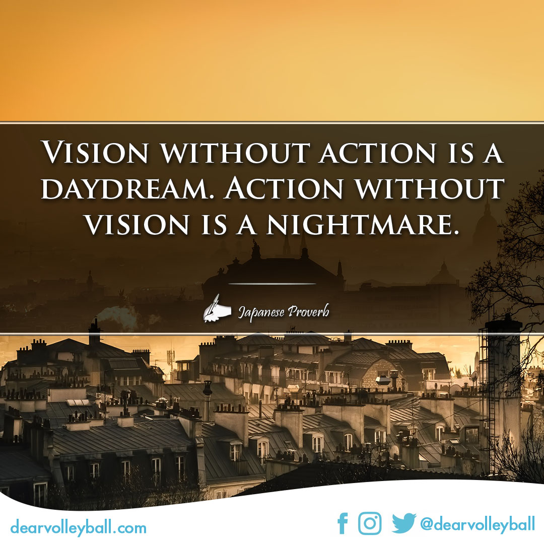 popular sayings and volleyball quotes. Vision without action is a daydream. Action without vision is a nightmare.