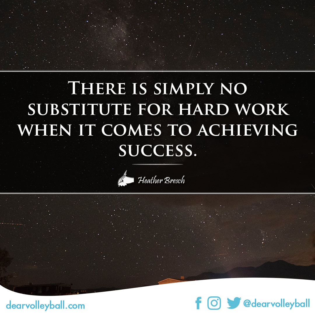 There is simply no substitute for hard work when it comes to achieving success. Success Quotes on DearVolleyball.com