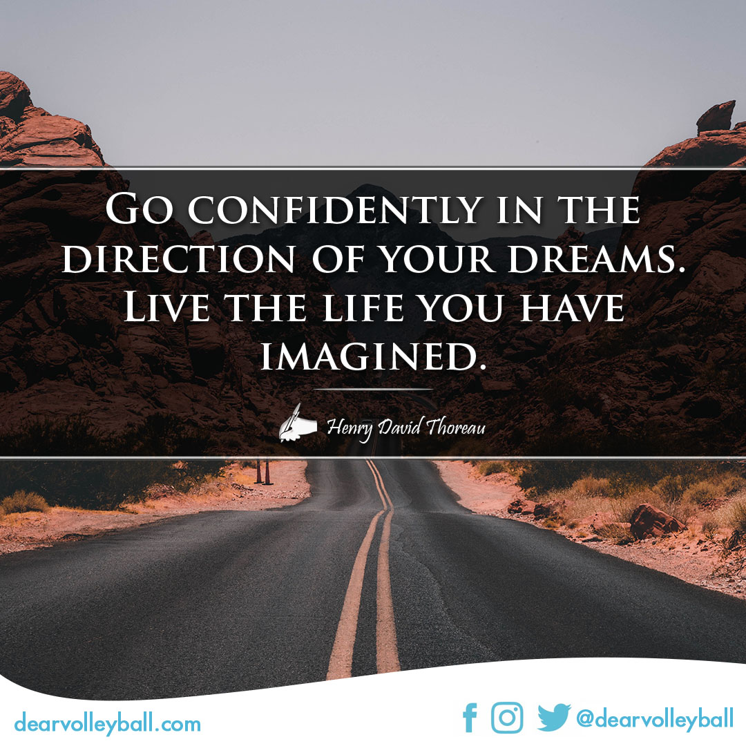 popular sayings and volleyball quotes. Go confidently in the direction of your dreams, live the life you have imagined.