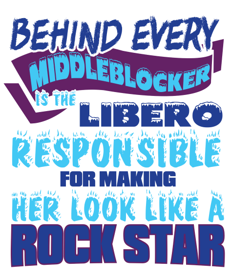 Behind every middle blocker is a LIBERO who is...and other Volleybragswag volleyball tshirts on DearVolleyball.com