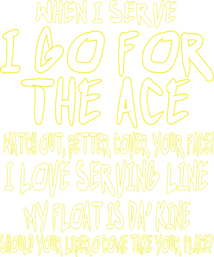 when I serve I go for the ace...exclusively a Volleybragswag Volleyball T Shirt design