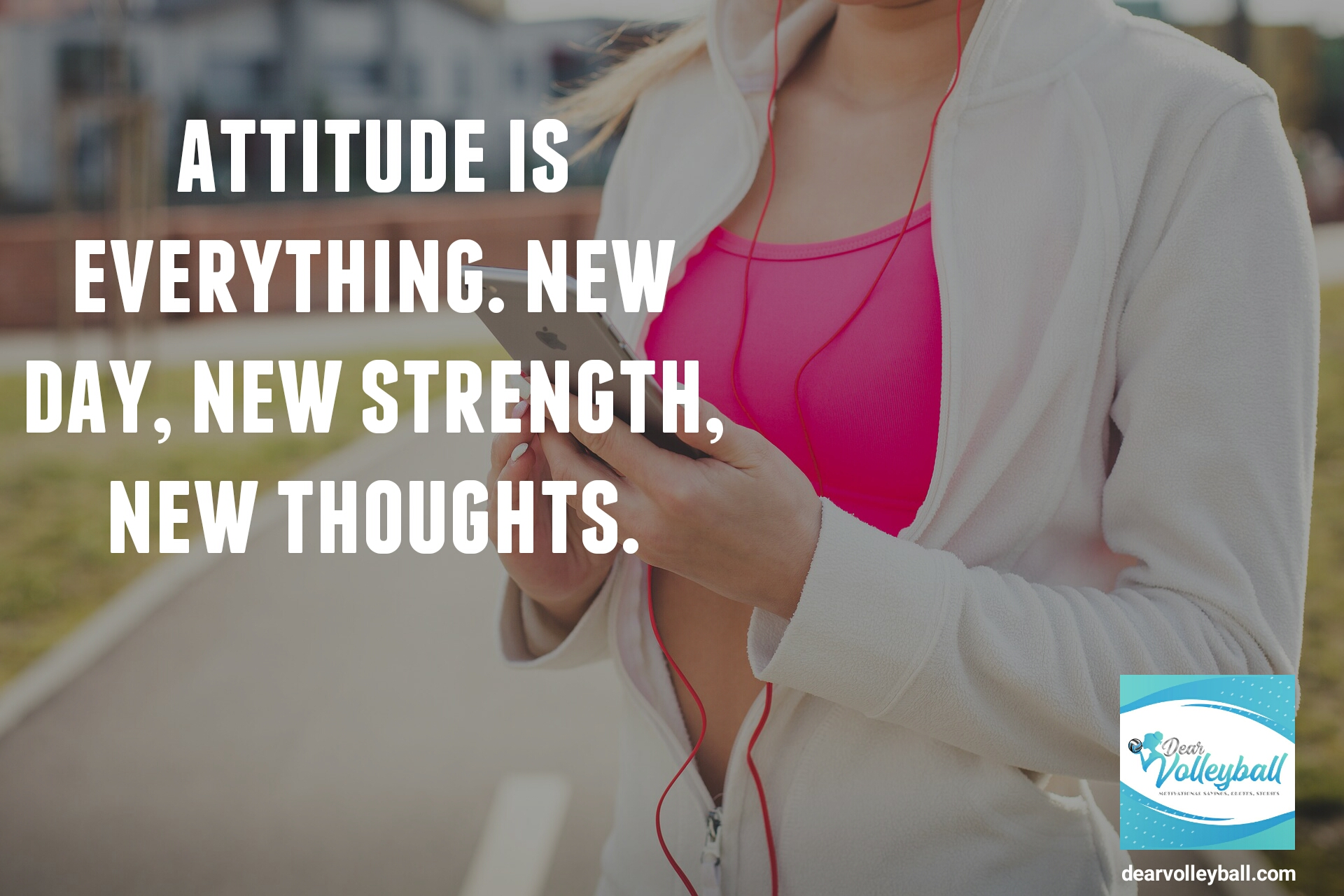 Attitude is everything new day new strength new thoughts and other encouragement quotes on dearVolleyball.com