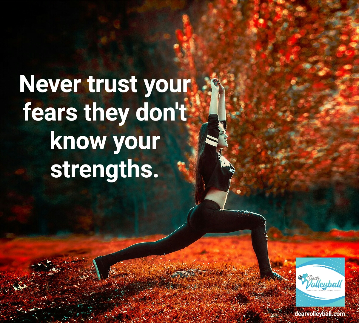 Never trust your fears, they dont know your strengths and more volleyball motivational quotes on DearVolleyball.