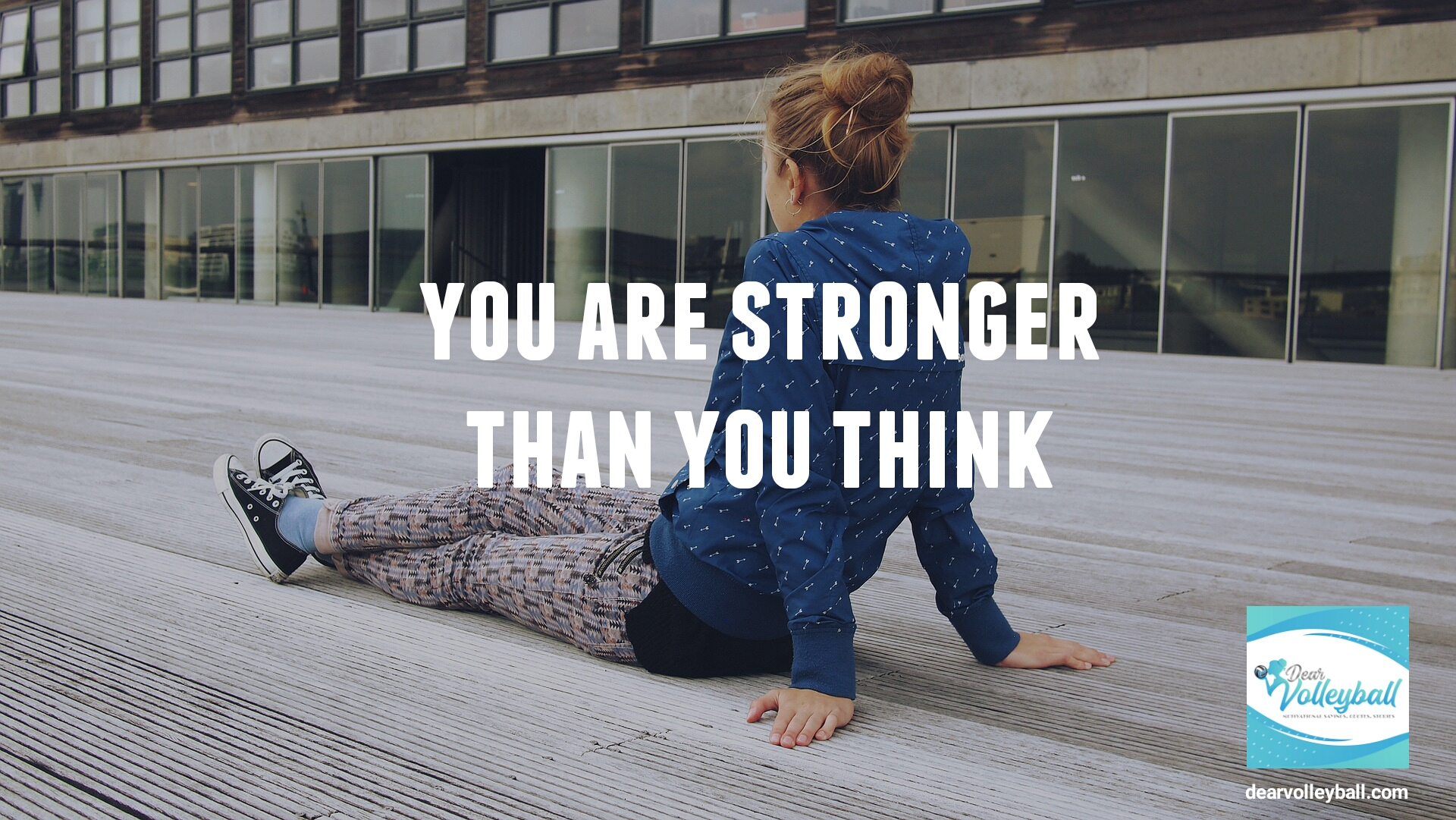 You are stronger than you think and 54 short inspirational quotes on DearVolleyball.com