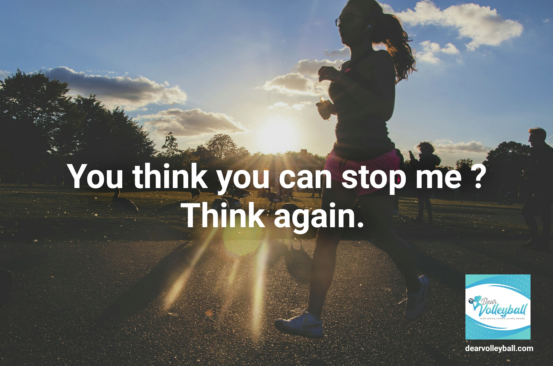 You think you can stop me? Think again and 54 short inspirational quotes on DearVolleyball.com