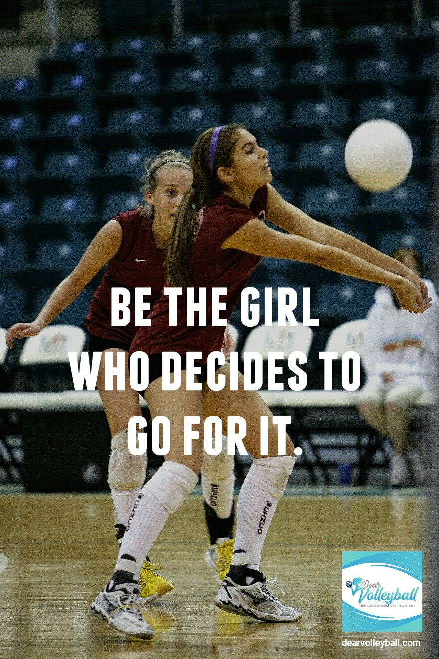 Be the girl who decides to go for it  and other motivational volleyball quotes on DearVolleyball.com