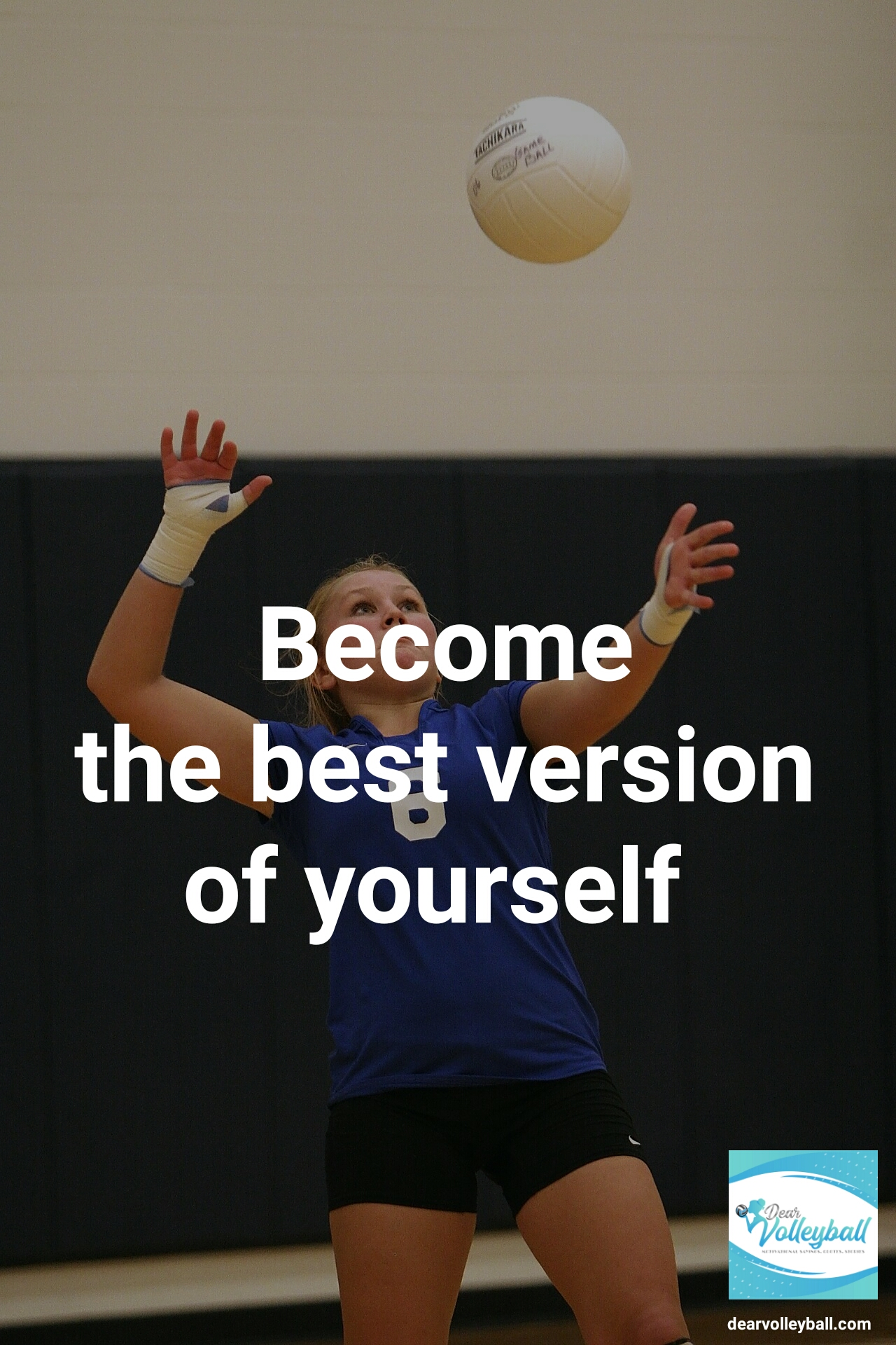 Become the best version of yourself and 54 short inspirational quotes on DearVolleyball.com