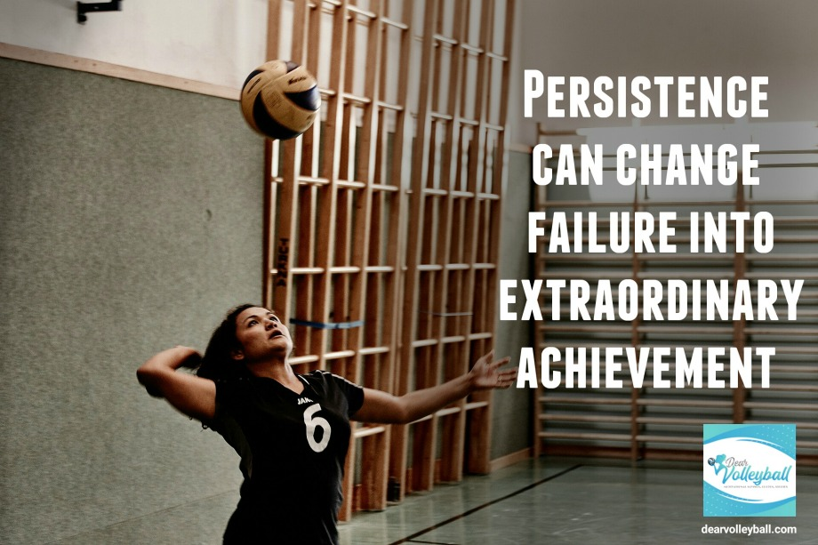 Persistence can change failure into extraordinary achievement and other encouragement quotes on DearVolleyball.com