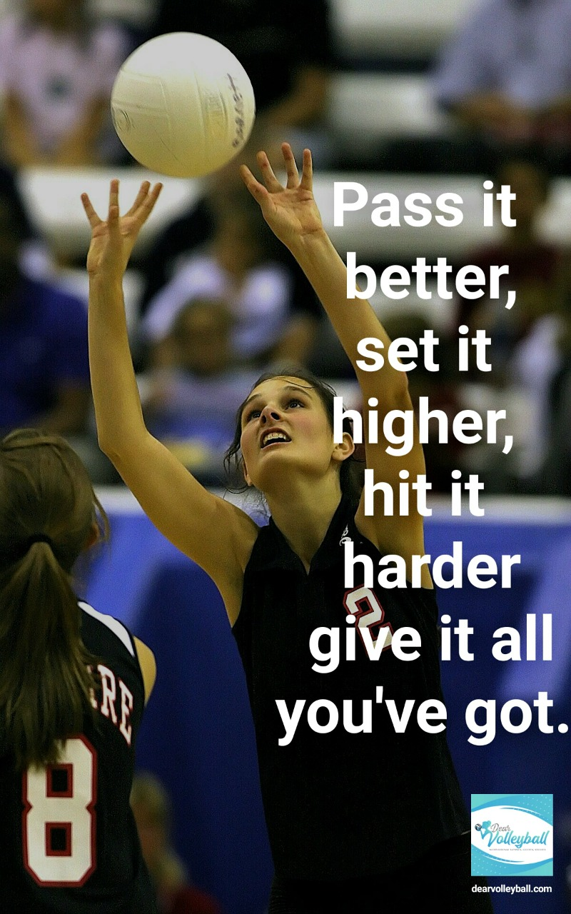 Pass it better, set it higher, hit it harder give it all you've got and other encouragement quotes on DearVolleyball.com