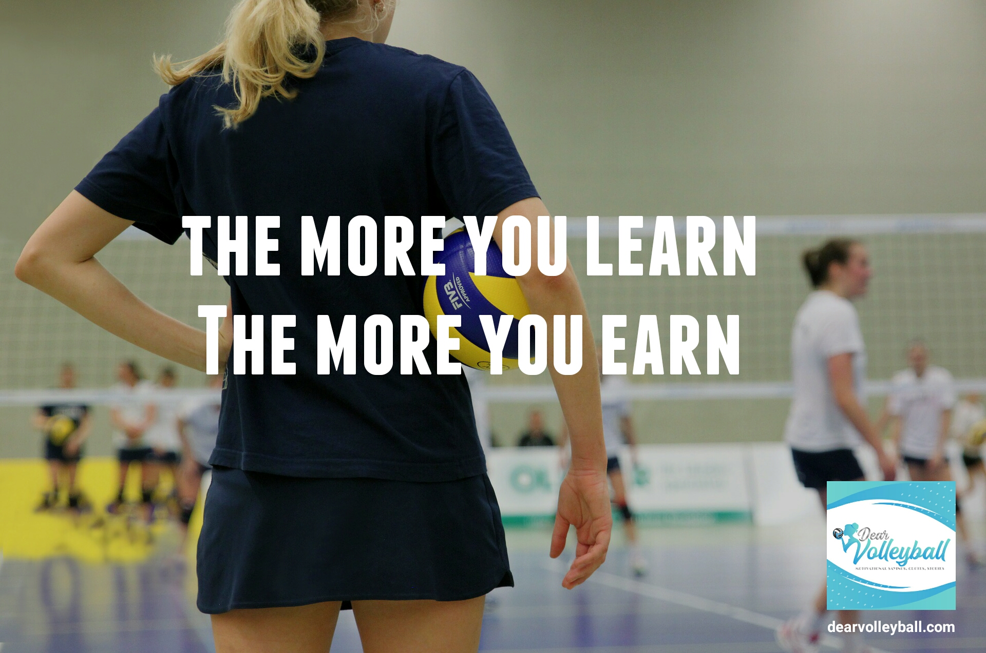 The more you learn the more you earn and 54 short inspirational quotes on DearVolleyball.com
