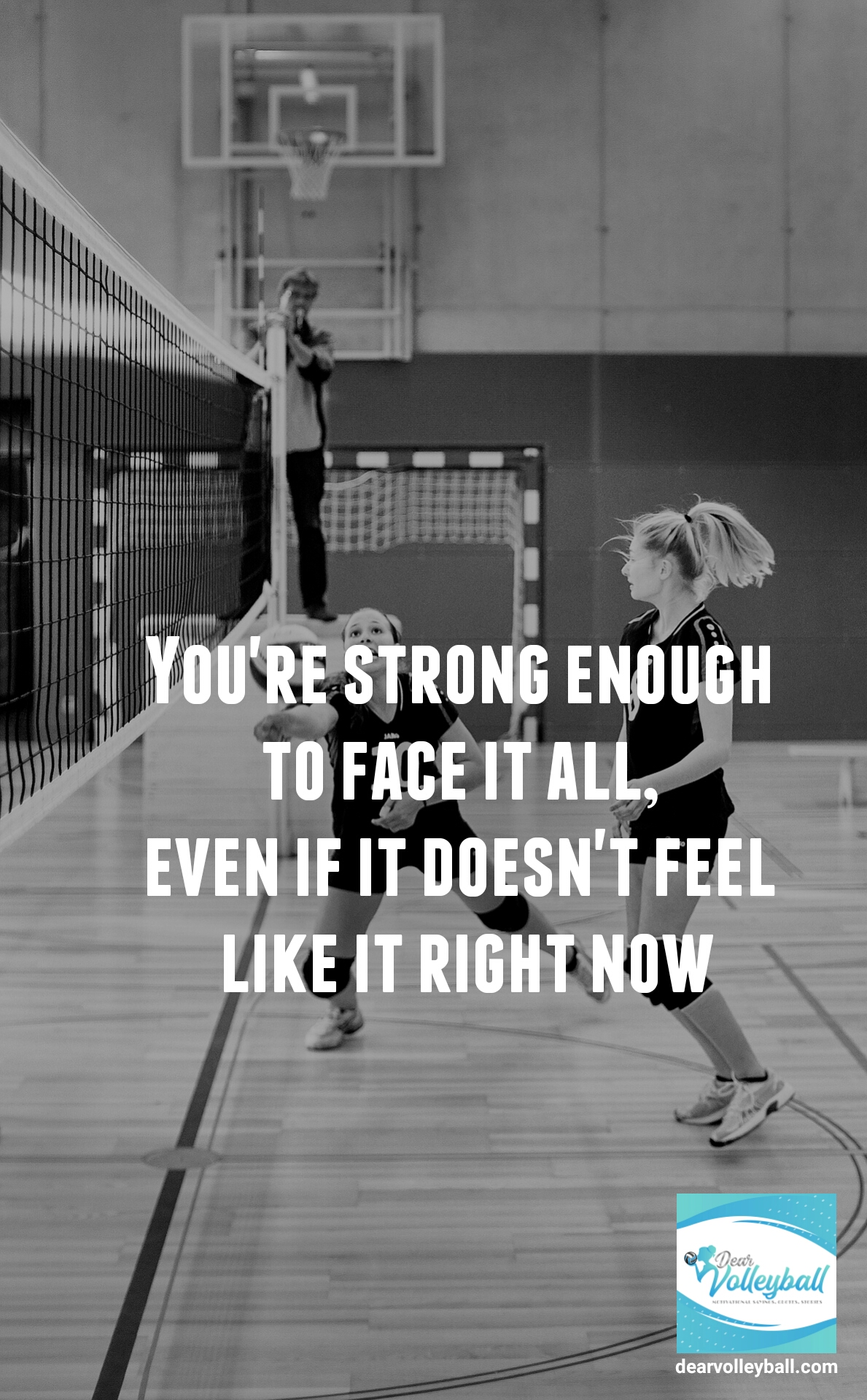 You're strong enough to face it all even if it doesnt feel like it right now and other motivational volleyball quotes on DearVolleyball.com