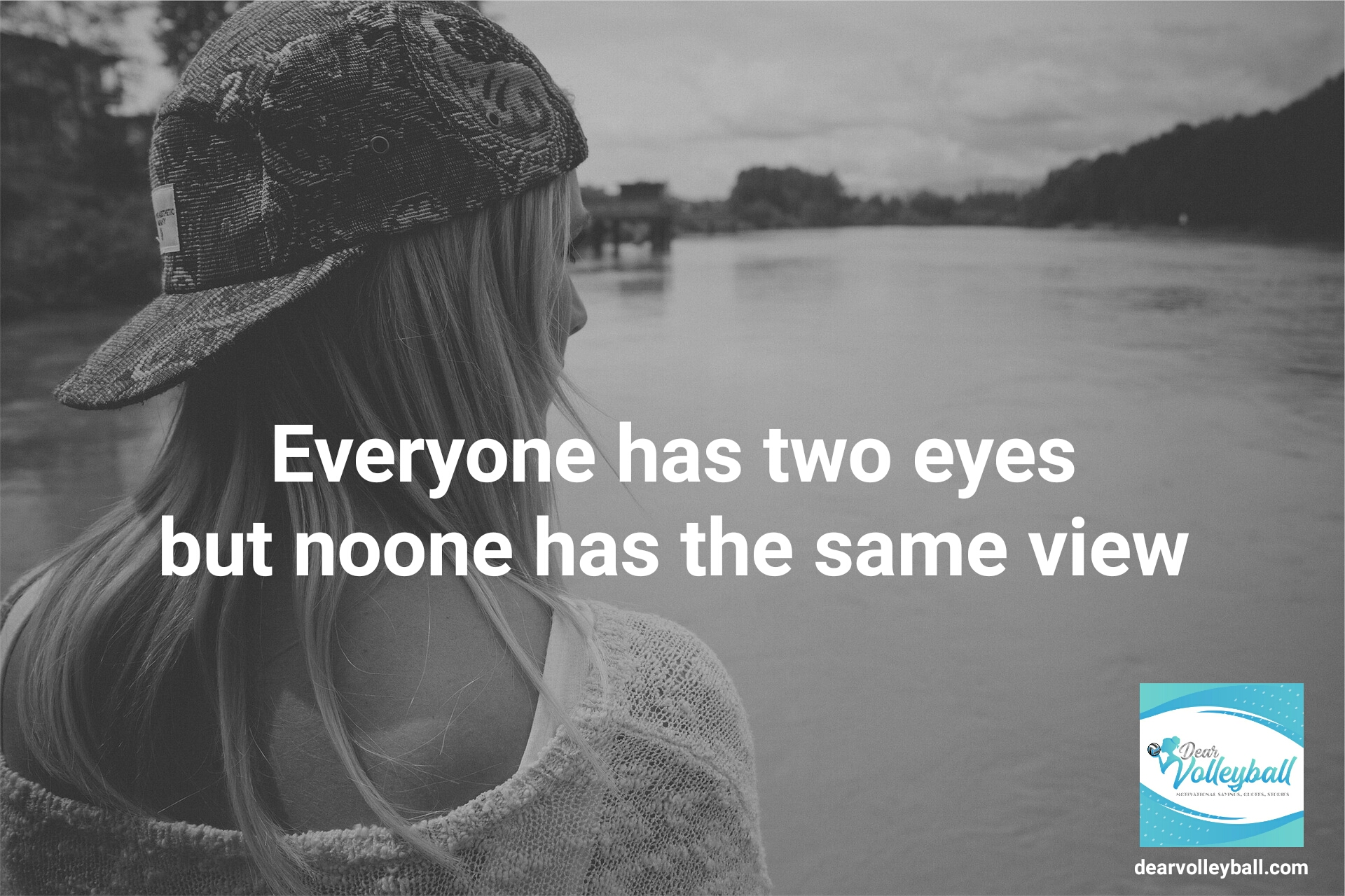 Everyone has two eyes but noone has the same view. Inspirational volleyball quotes and sayings on Dear Volleyball.com