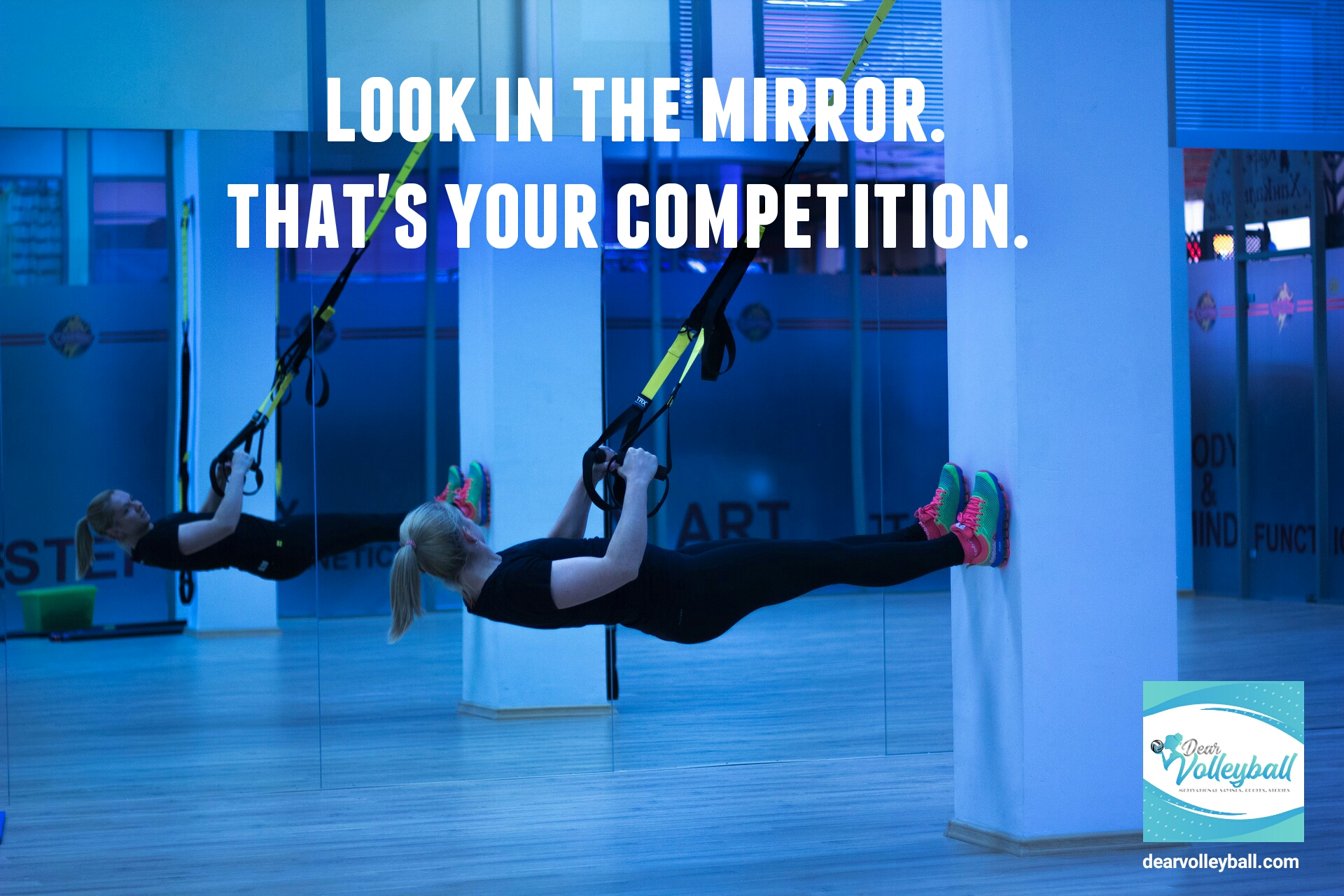 Look in the mirror. That's your competition and 54 short inspirational quotes on DearVolleyball.com
