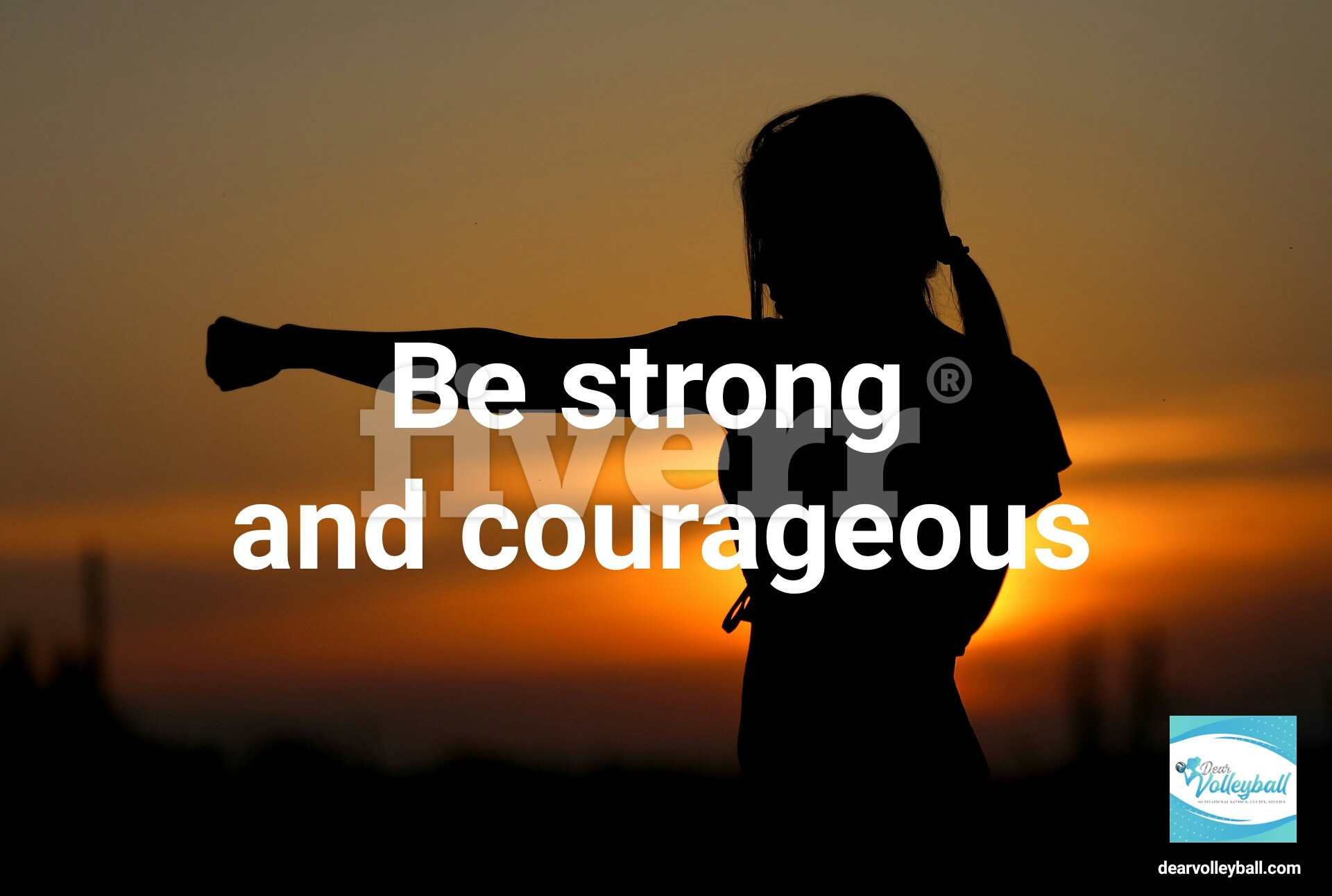 Be strong and courageous and 54 short inspirational quotes on DearVolleyball.com