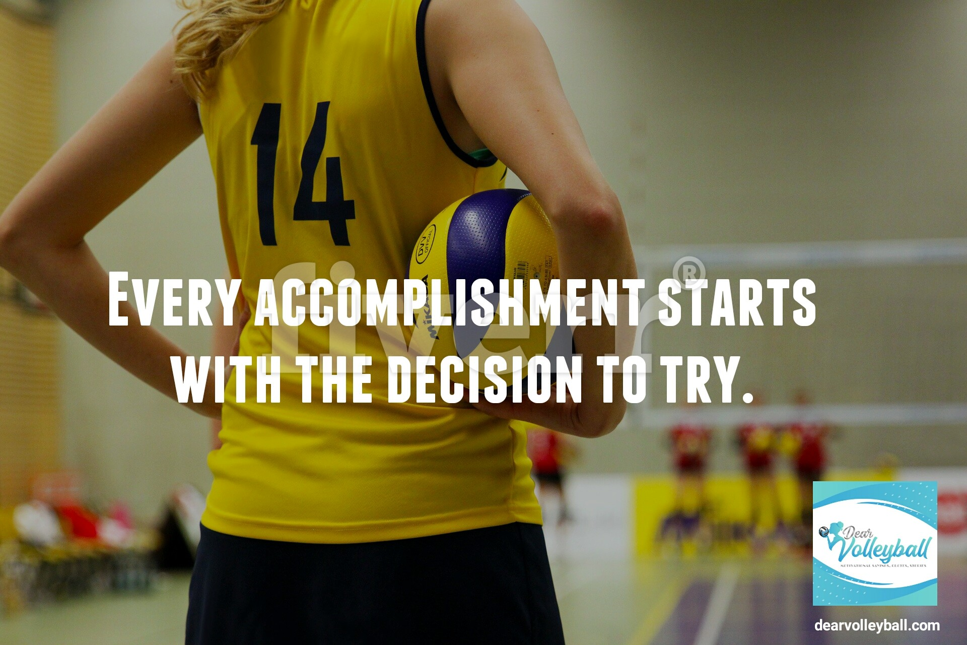 Every accomplishment starts with the decision to try and 54 short inspirational quotes on DearVolleyball.com