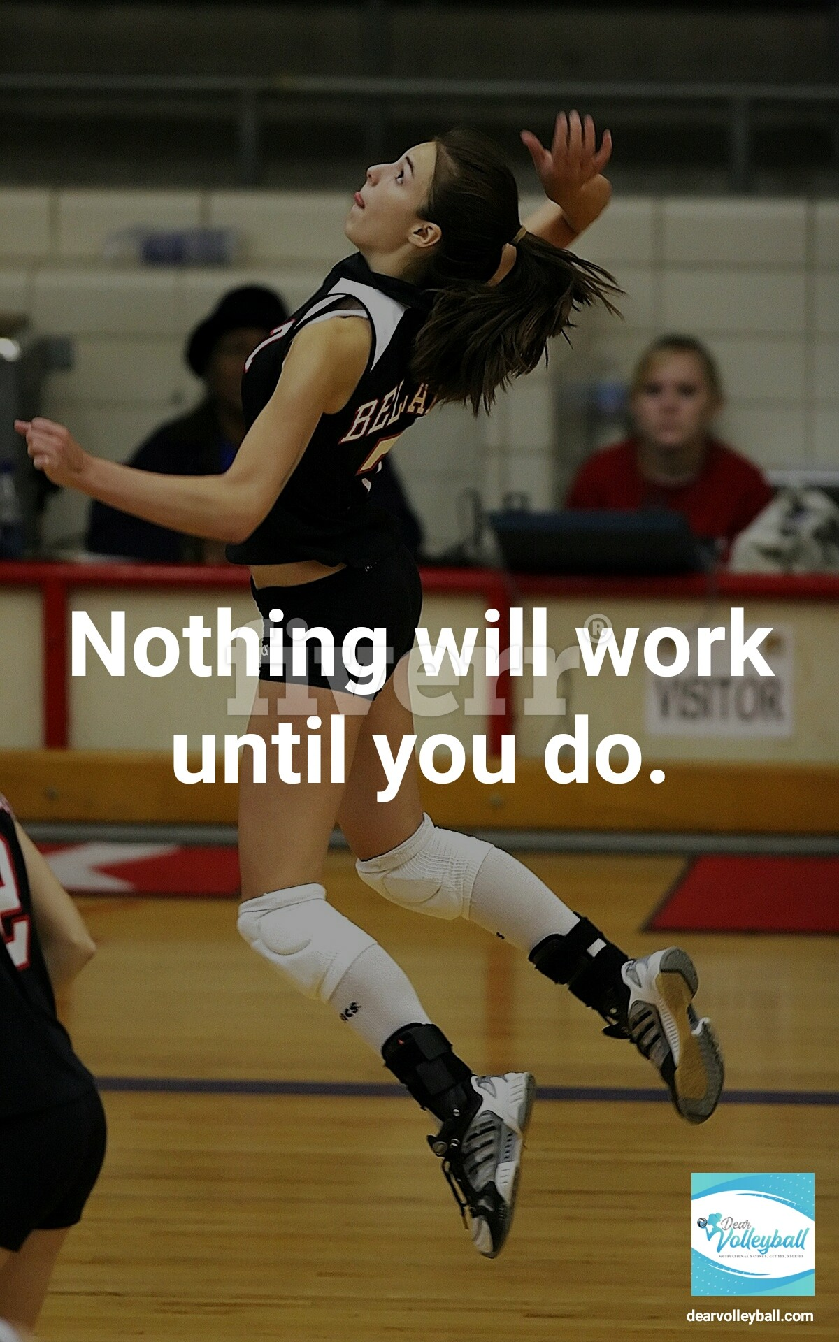 Nothing will work until you do and 54 short inspirational quotes on DearVolleyball.com