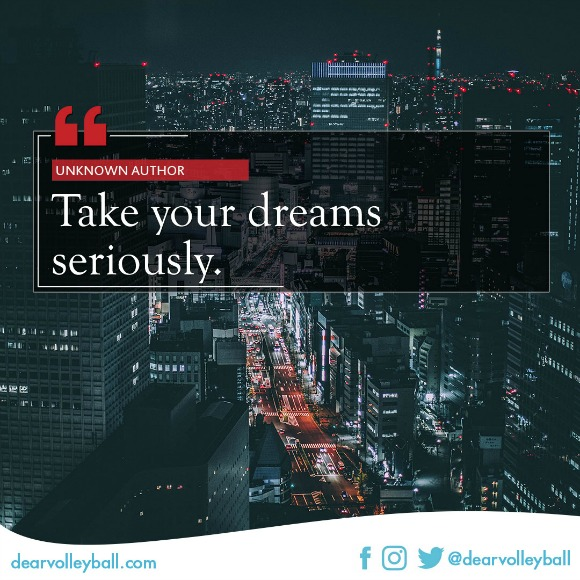 'Take your dreams seriously