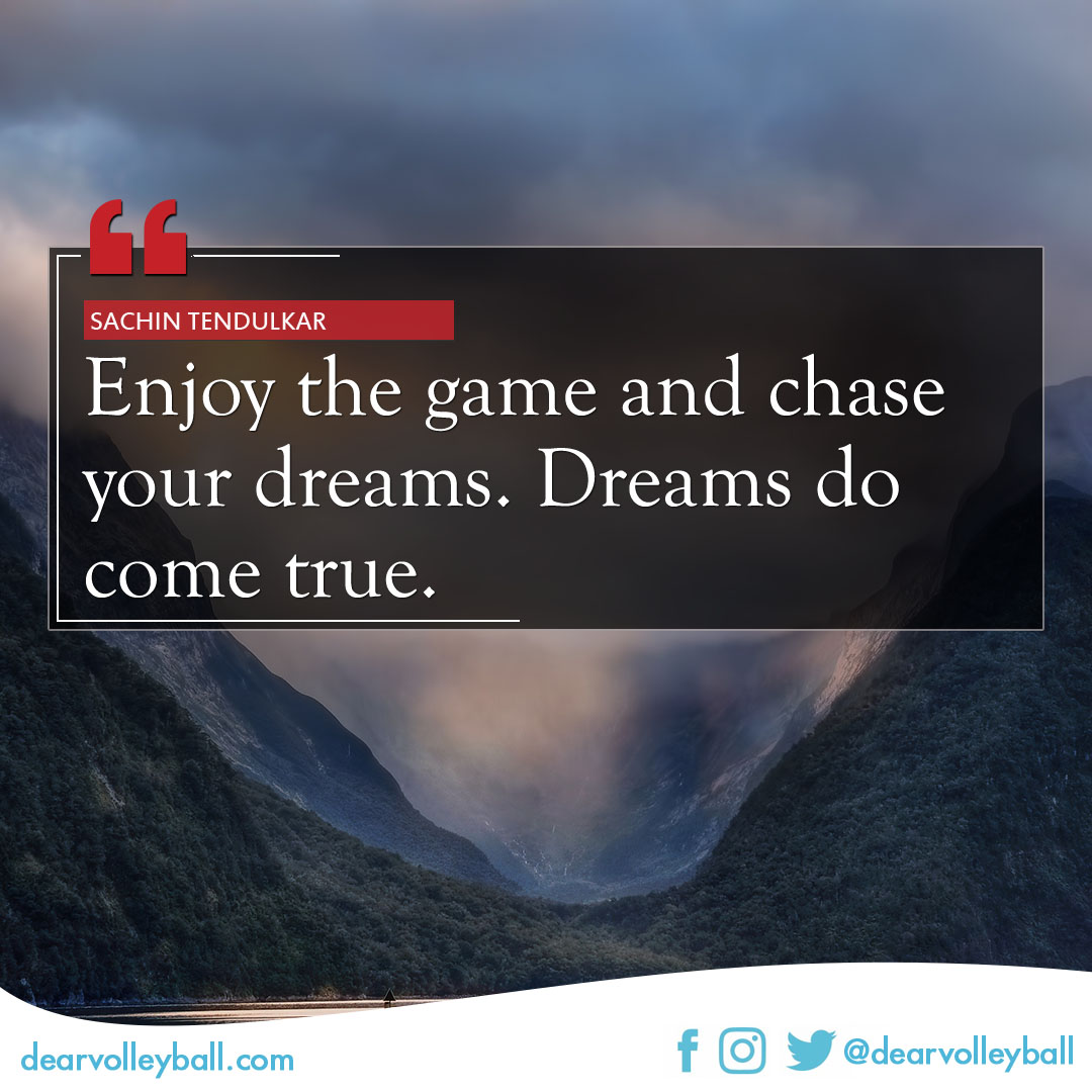 Enjoy the game and chase your dreams. Dream so come true and 30 inspiring volleyball quotes about dreams on DearVolleyball.com