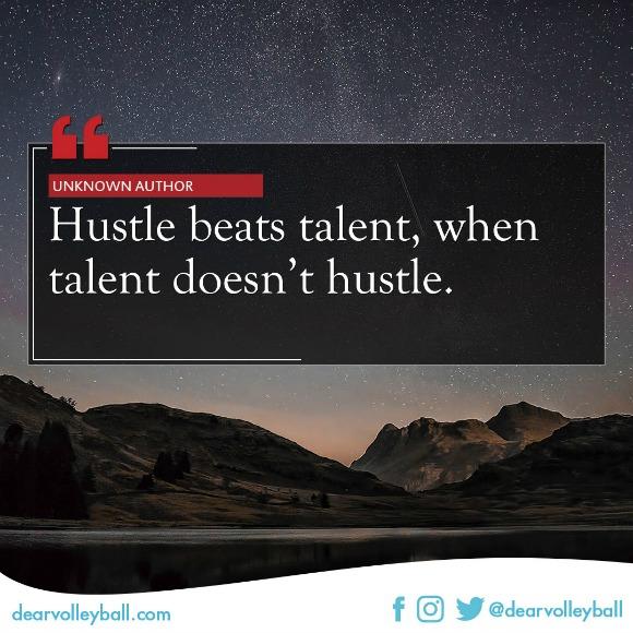 Hustle beats talent when talent doesnt hustle