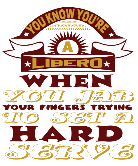 You know you're a LIBERO when and other volleyball t shirt slogans by Volleybragswag